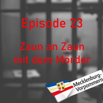 Northern True Crime - #23 Zaun an Zaun mit dem Mörder