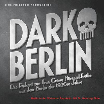 Dark Berlin - Dark Berlin Special- Berlin in der Weimarer Republik - Mit Dr. Henning Fülle