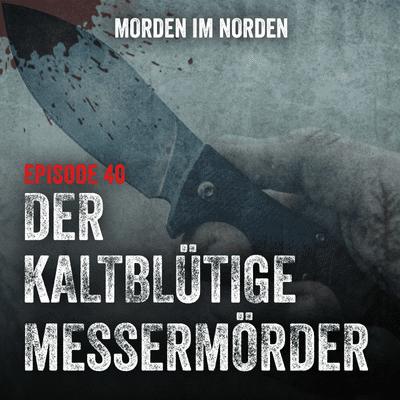 Morden im Norden - Episode 40: Der kaltblütige Messermörder