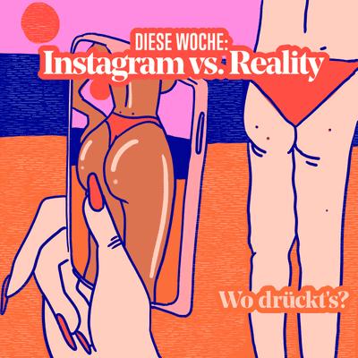 Wo drückt's? - mit Lilly Charlotte Dreesen & Lea Zoe Voss - S01 / E10 - Instagram vs Real-Life