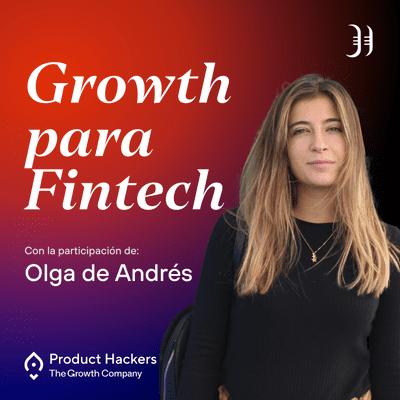 Growth y negocios digitales 🚀 Product Hackers - #193 – Growth en Fintech con Olga de Andrés
