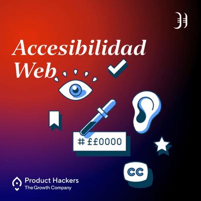 Growth y negocios digitales 🚀 Product Hackers - Accesibilidad Web