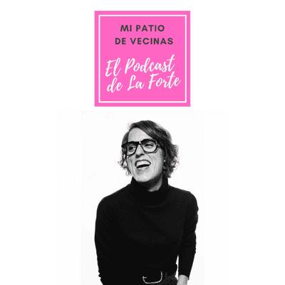 MI PATIO DE VECINAS - EL PODCAST DE LA FORTE - LAURA BAENA ('MALASMADRES'): Persona, mujer, malamadre jefa y agitadora de conciencias para cambiar el mundo.