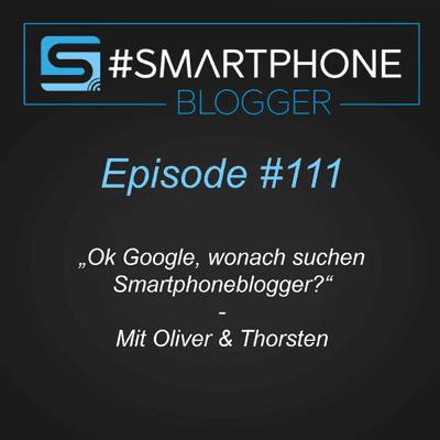 Smartphone Blogger - Der Smartphone und Technik Podcast - #111 - Ok, Google, wonach suchen Smartphoneblogger?