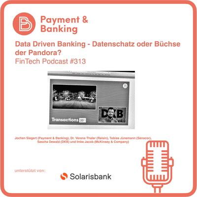 Payment & Banking Fintech Podcast - Data Driven Banking - Datenschatz oder Büchse der Pandora?