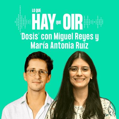 Lo que hay que oír - La marea, Inmaculada Decepción y Dosis, con Miguel Reyes y Maria Antonia Ruiz