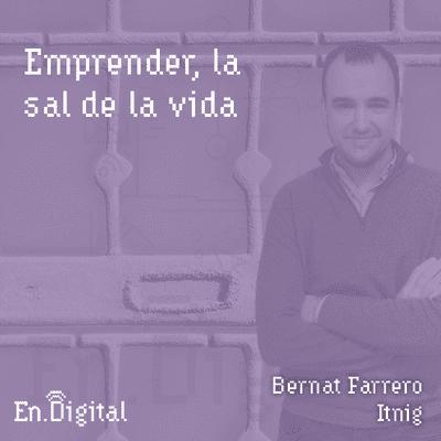 Growth y negocios digitales 🚀 Product Hackers - #154 – Emprender, la sal de la vida, con Bernat Farrero de Itnig