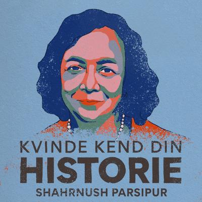 Kvinde Kend Din Historie  - S2 – Episode 14: Shahrnush Parsipur – forfatter i eksil