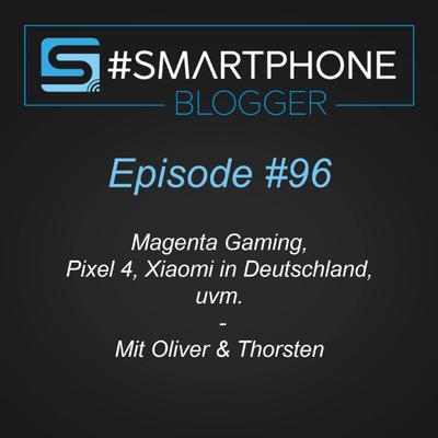 Smartphone Blogger - Der Smartphone und Technik Podcast - #096 - Magenta Gaming, Pixel 4, Xiaomi in Deutschland uvm.