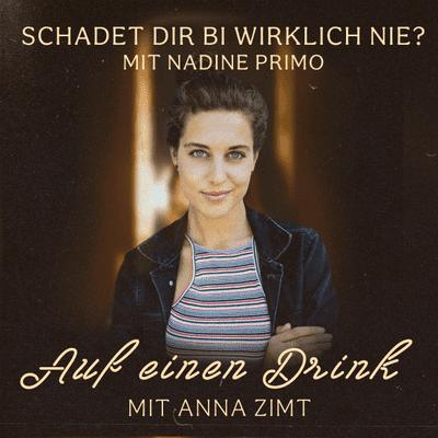 Auf einen Drink mit Anna Zimt - #11 Schadet dir bi wirklich nie? - mit Nadine Primo