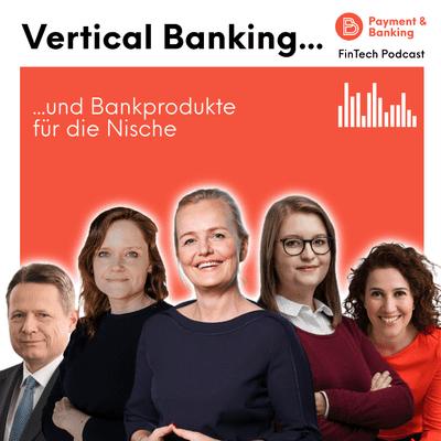 Payment & Banking Fintech Podcast - Vertical Banking und Bankprodukte für die Nische