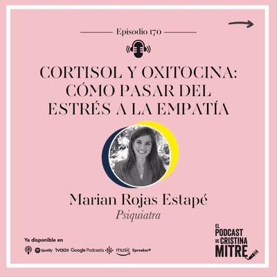 Cortisol y oxitocina: cómo pasar del estrés a la empatía, con Marian Rojas Estapé. Episodio 170