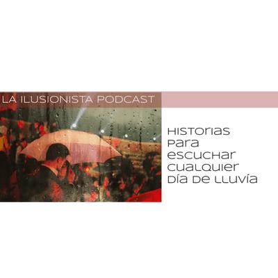 La Ilusionista - La Ilusionista: Historias para escuchar cualquier día de lluvia