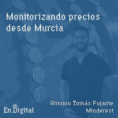 Growth y negocios digitales 🚀 Product Hackers - #151 – Monitorizando precios desde Murcia con Antonio Tomás Pujante de Minderest