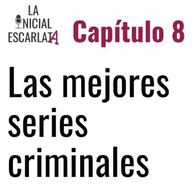 La Inicial Escarlata: El podcast de novela negra - Capítulo 8: Las mejores series criminales