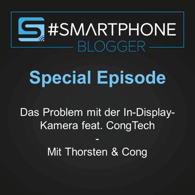 Smartphone Blogger - Der Smartphone und Technik Podcast - SPECIAL - Das Problem mit der In-Display-Kamera feat. CongTech