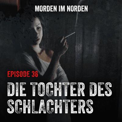 Morden im Norden - Episode 36: Die Tochter des Schlachters