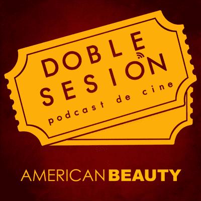 Doble Sesión Podcast de Cine - American Beauty (Sam Mendes, 1999)