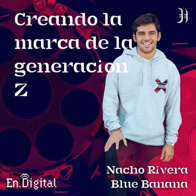 Growth y negocios digitales 🚀 Product Hackers - #184 – Creando la marca de la generación Z con Nacho Rivera de Blue Banana