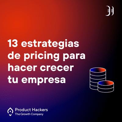 Growth y negocios digitales 🚀 Product Hackers - 13 estrategias de pricing para hacer crecer tu empresa