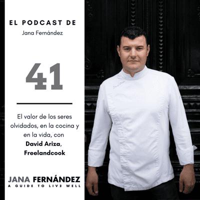 El podcast de Jana Fernández - El valor de los seres olvidados, en la cocina y en la vida, con David Ariza