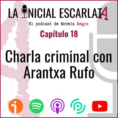 La Inicial Escarlata: El podcast de novela negra - Capítulo 18: Charla criminal con Arantxa Rufo (@ararufo)