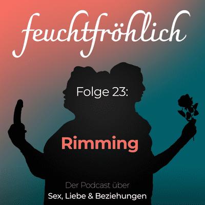 feuchtfröhlich - Der Podcast über Sex, Liebe & Beziehungen - Rimming