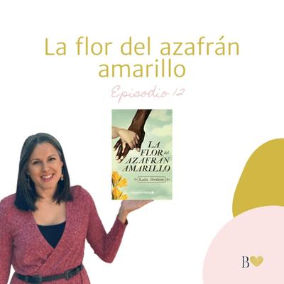 Déjame besarte con letras. El podcast de Beatriz Fiore - 12. La flor del azafrán amarillo