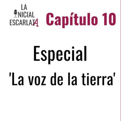 La Inicial Escarlata: El podcast de novela negra - Capítulo 10: Especial 'La voz de la tierra'