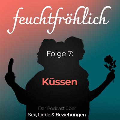 feuchtfröhlich - Der Podcast über Sex, Liebe & Beziehungen - Küssen