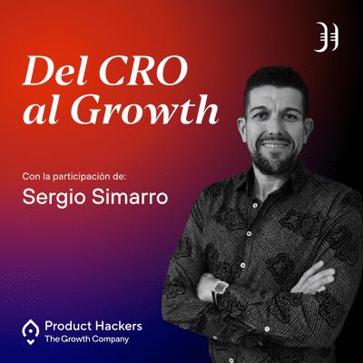 Growth y negocios digitales 🚀 Product Hackers - #191 – Del CRO al Growth con Sergio Simarro