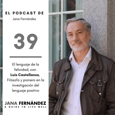 El podcast de Jana Fernández - El lenguaje de la felicidad, con Luis Castellanos