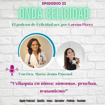 Onda Celicidad - OC022 - Celiaquía en niños síntomas, pruebas, tratamiento, con la Dra. María Jesús Pascual