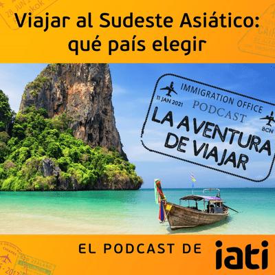 La aventura de viajar - Viajar al Sudeste Asiático: qué país elegir, con Toni Ródenas | 1