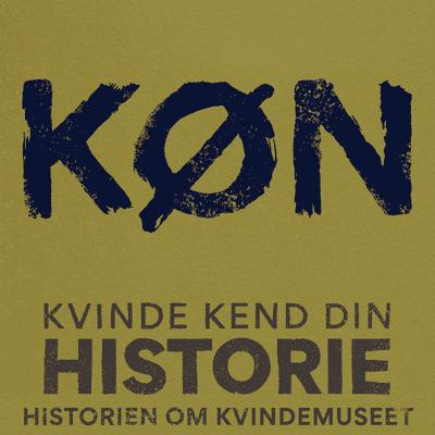 Kvinde Kend Din Historie  - S3 – Episode 4: Kvindemuseet bliver til museet KØN