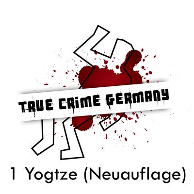 True Crime Germany - #1 Yogtze (Neuauflage)