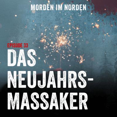 Morden im Norden - Episode 33: Das Neujahrsmassaker