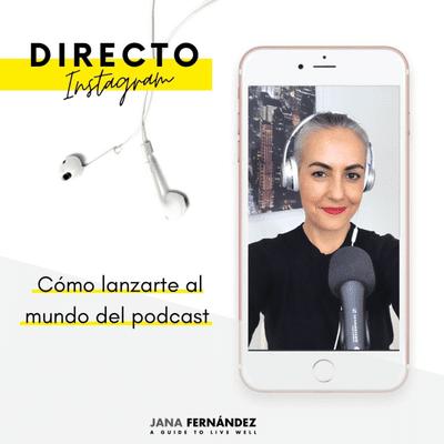 El podcast de Jana Fernández - Directo Instagram: cómo lanzarte al mundo del podcast