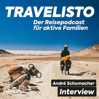 Travelisto - Der Reise-Podcast für aktive Familien - #08 André Schumacher: Im Gespräch mit einem Abenteurer und Vielreisenden