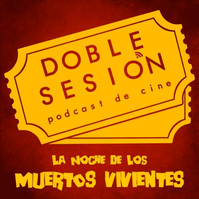 Doble Sesión Podcast de Cine - La Noche De Los Muertos Vivientes (George A Romero, 1968)