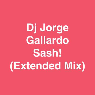 MIXEDisBetter By DJ Jorge Gallardo - 044 MIXEDisBetter - Sash! (Extended Mix)