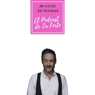"""MI PATIO DE VECINAS - EL PODCAST DE LA FORTE - SANTI BALMES: """"En un concurso de talentos nunca me habrían elegido"""""""