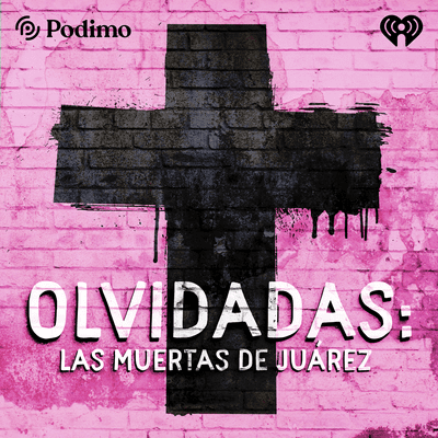Olvidadas: las muertas de Juárez - podcast