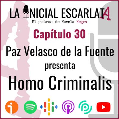 La Inicial Escarlata: El podcast de novela negra - Capítulo 30: Paz Velasco de la Fuente (@CriminalmenteES) presenta Homo Criminalis