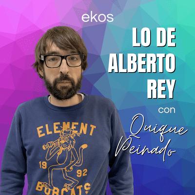 Lo de Alberto Rey - Lo de Quique Peinado