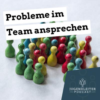 Jugendleiter-Podcast - Probleme im Team ansprechen