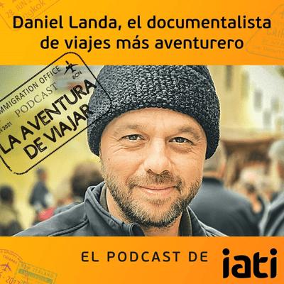 La aventura de viajar - Daniel Landa, el documentalista de viajes más aventurero | 11