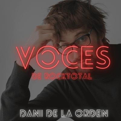 VOCES de RockTotal - VOCES de RockTotal: DANI DE LA ORDEN #2