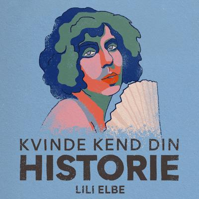 Kvinde Kend Din Historie  - S2 - Episode 4: Lili Elbe – urmoder for transpersoner