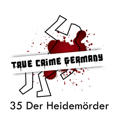 True Crime Germany - #35 Der Heidemörder